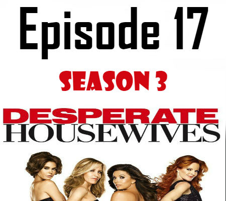 Desperate Housewives Season 3 Episode 17 TV Series