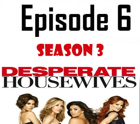 Desperate Housewives Season 3 Episode 6 TV Series