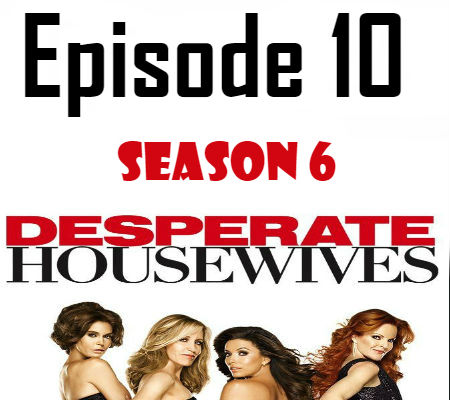 Desperate Housewives Season 6 Episode 10 TV Series