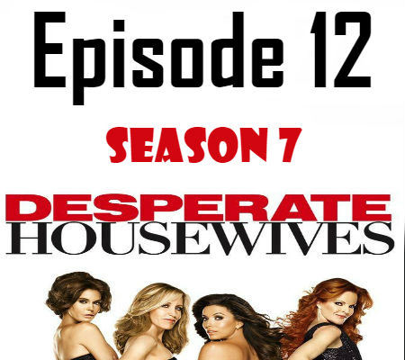 Desperate Housewives Season 7 Episode 12 TV Series