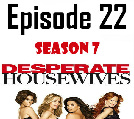 Desperate Housewives Season 7 Episode 22 TV Series